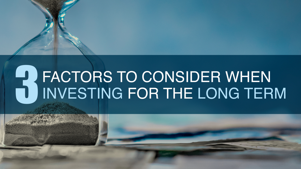 3 Factors to Consider When Investing for the Long Term