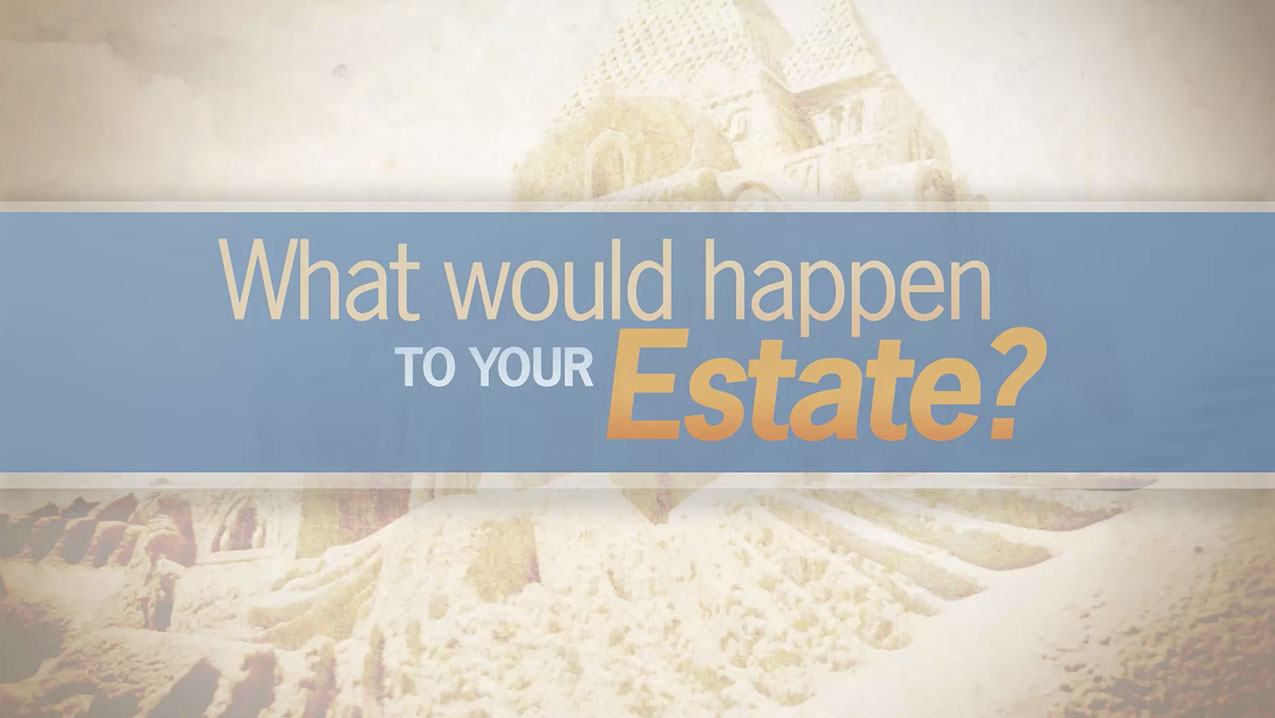 thumbnail of video - What Would Happen to Your Estate?