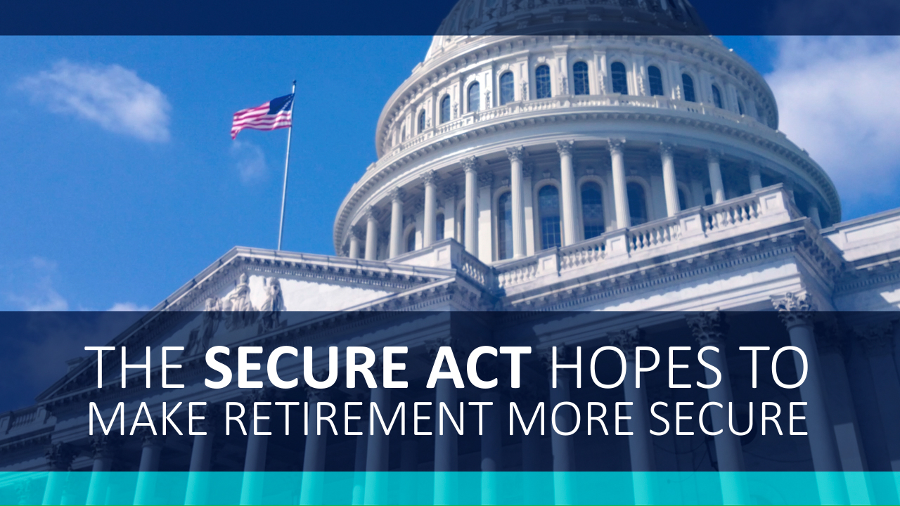 The SECURE Act Hopes to Make Retirement More Secure