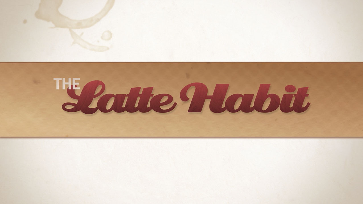 thumbnail of video - The Latte Habit