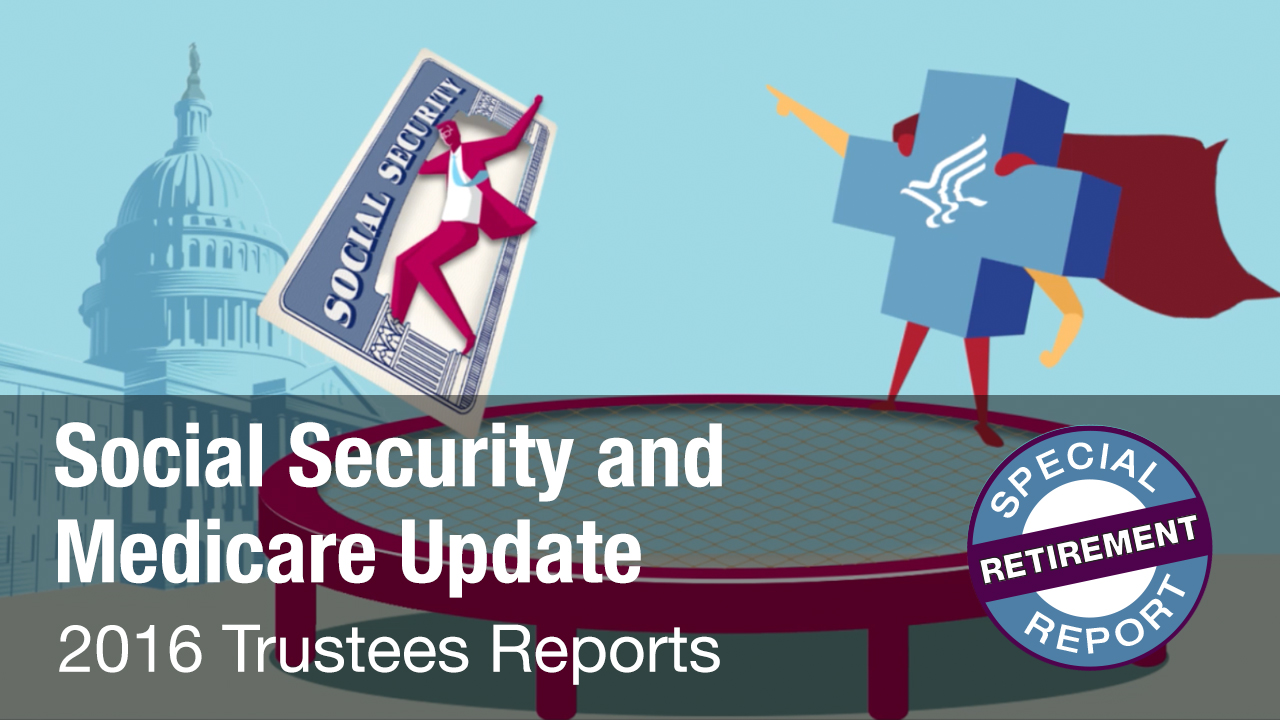 Social Security and Medicare Update: 2016 Trustees Reports