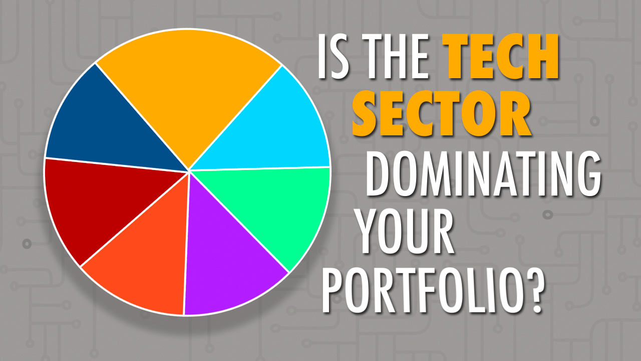 Is the Tech Sector Dominating Your Portfolio?