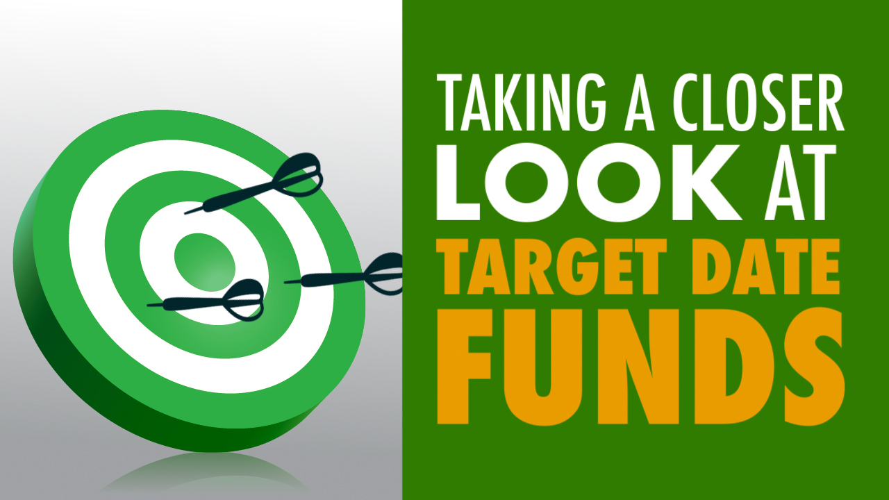 Taking a Closer Look at Target Date Funds