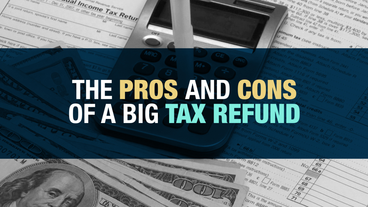 thumbnail of video - The Pros and Cons of a Big Tax Refund