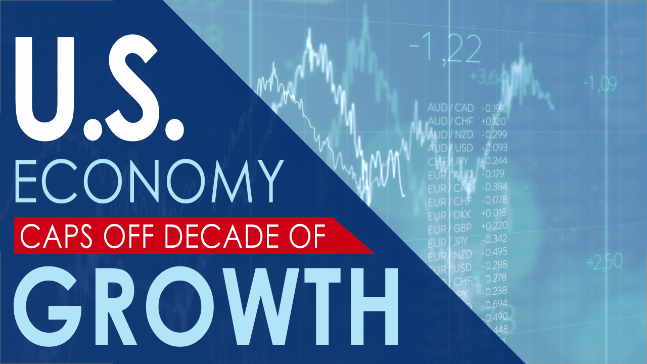 U.S. Economy Caps Off Decade of Growth