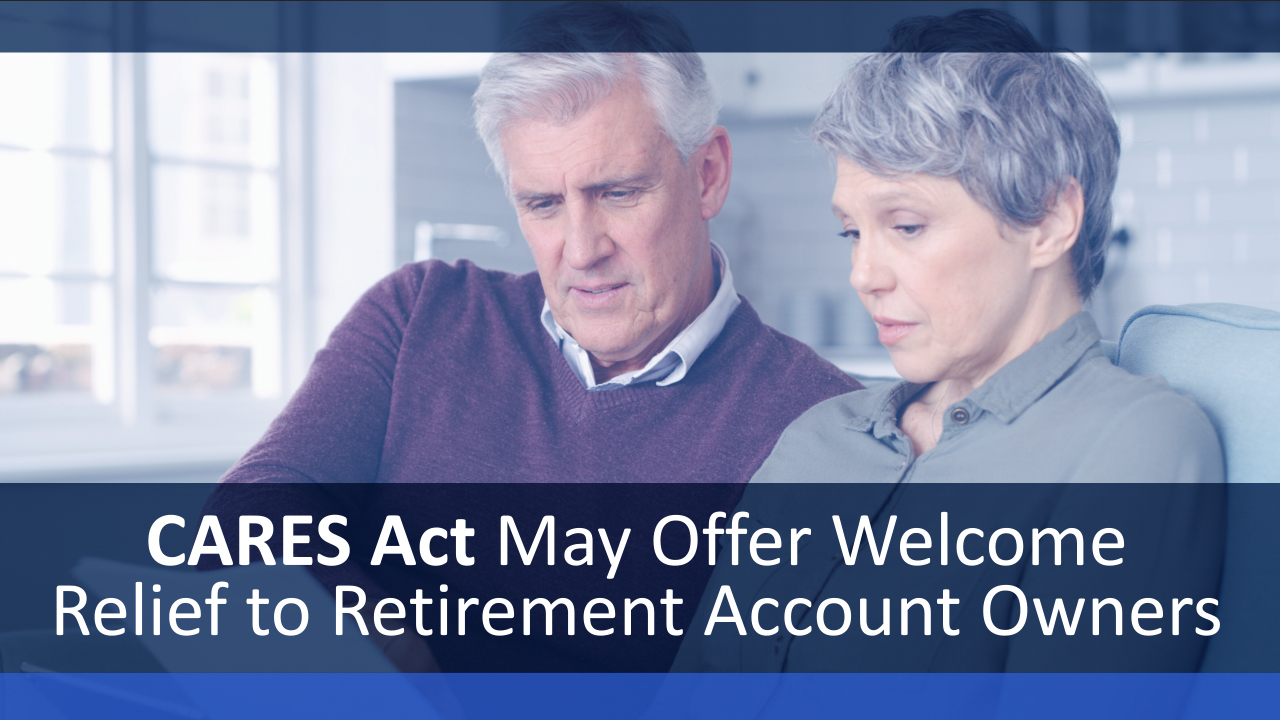The CARES Act May Offer Welcome Relief to Retirement Account Owners