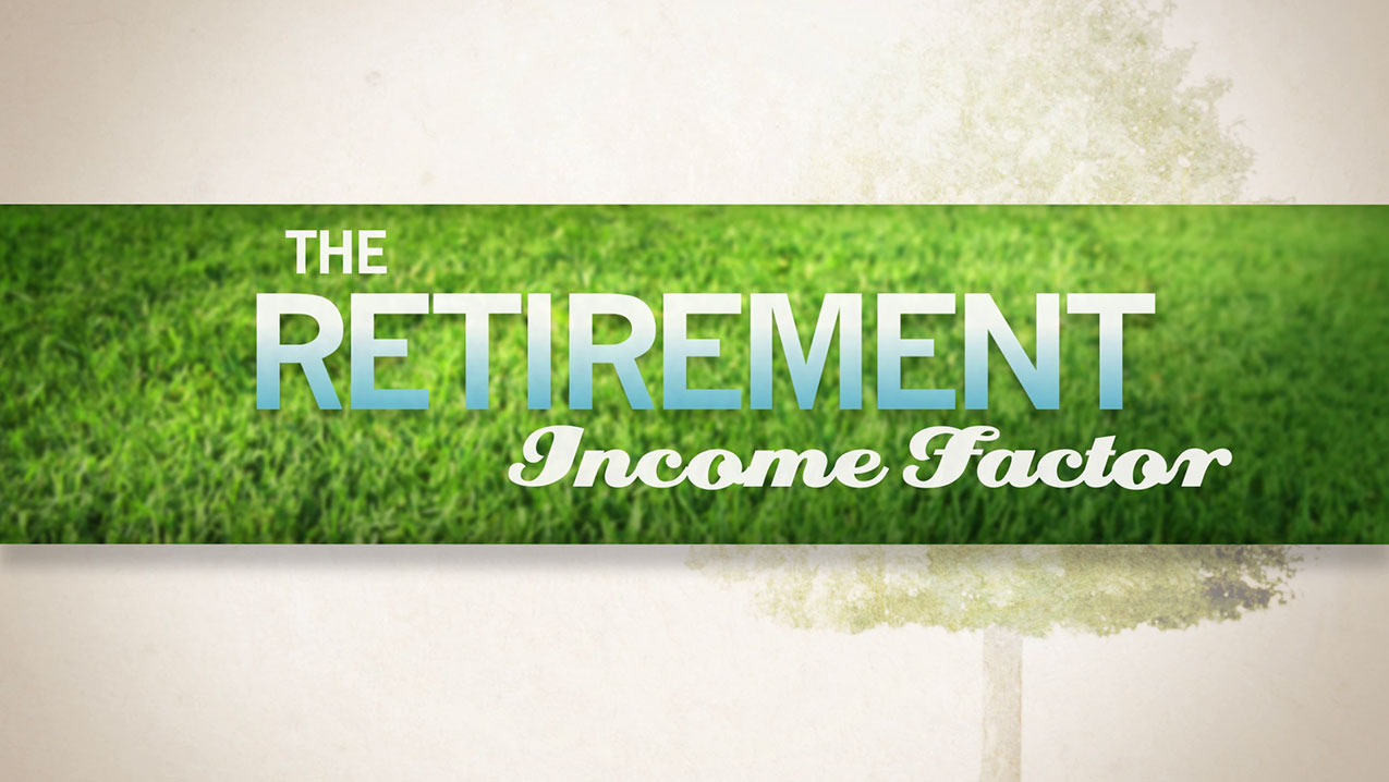 thumbnail of video - The Retirement Income Factor