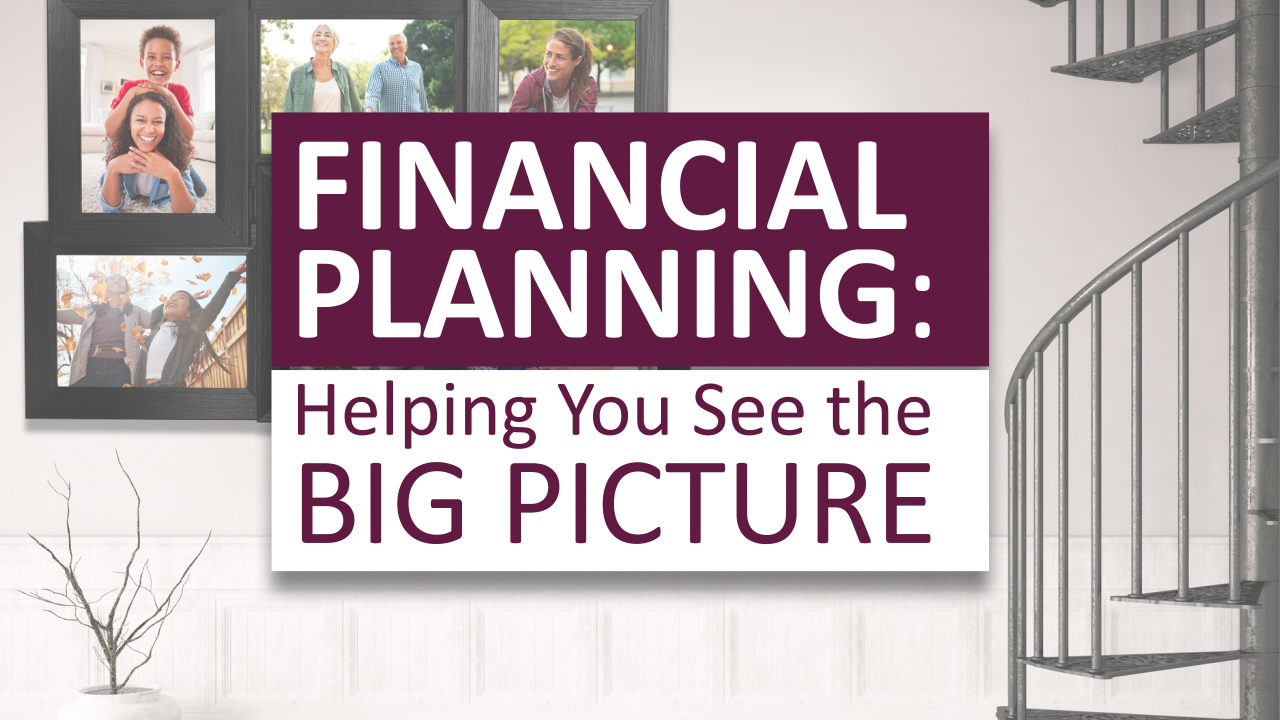 thumbnail of video - Financial Planning: Helping You See the Big Picture